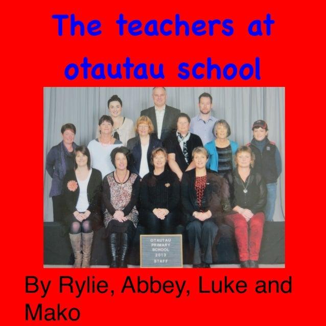 The teachers at otautau school  By Rylie, Abbey, Luke and Mako