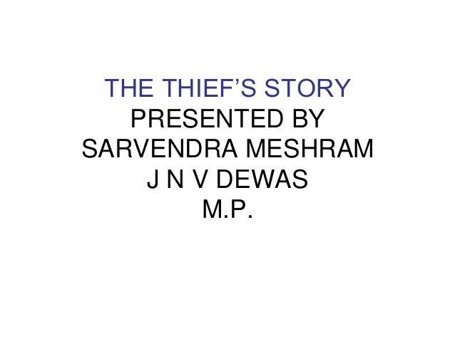 THE THIEF'S STORY PRESENTED BY SARVENDRA MESHRAM J N V DEWAS M.P.