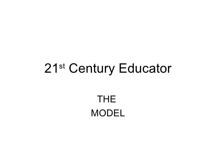 21 st  Century Educator THE  MODEL