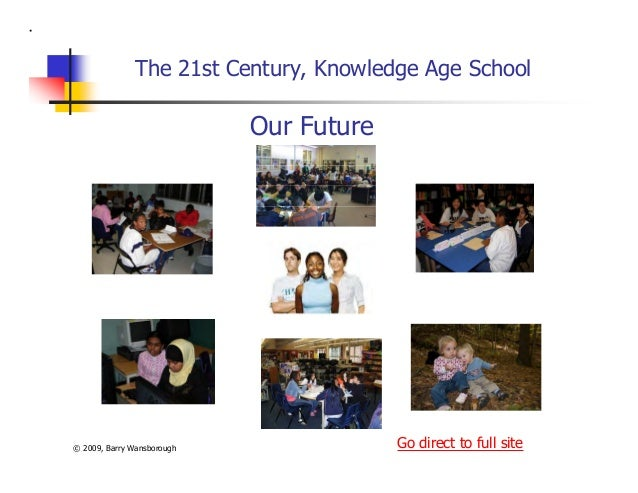 The 21st Century, Knowledge Age School Our Future Go direct to full site© 2009, Barry Wansborough