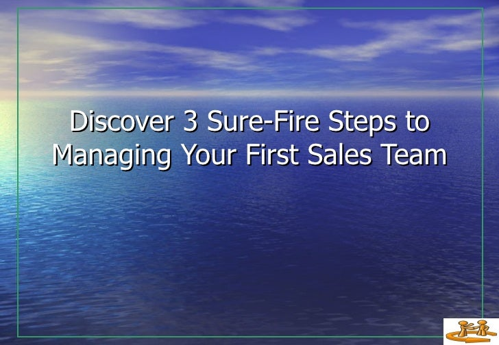 Discover 3 Sure-Fire Steps to Managing Your First Sales Team