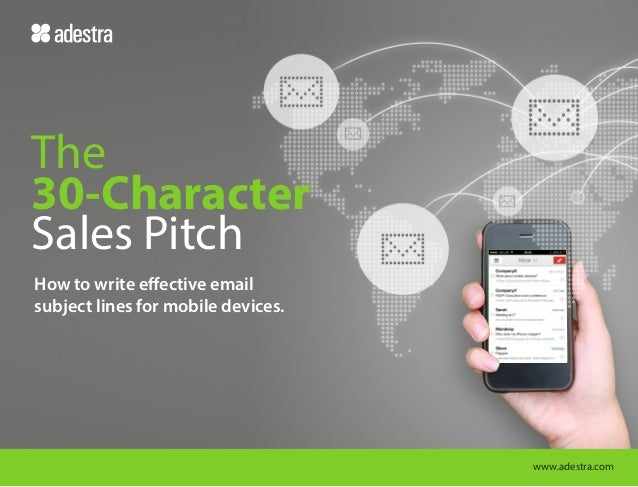 The 30-Character Sales Pitch How to write effective email subject lines for mobile devices.  www.adestra.com