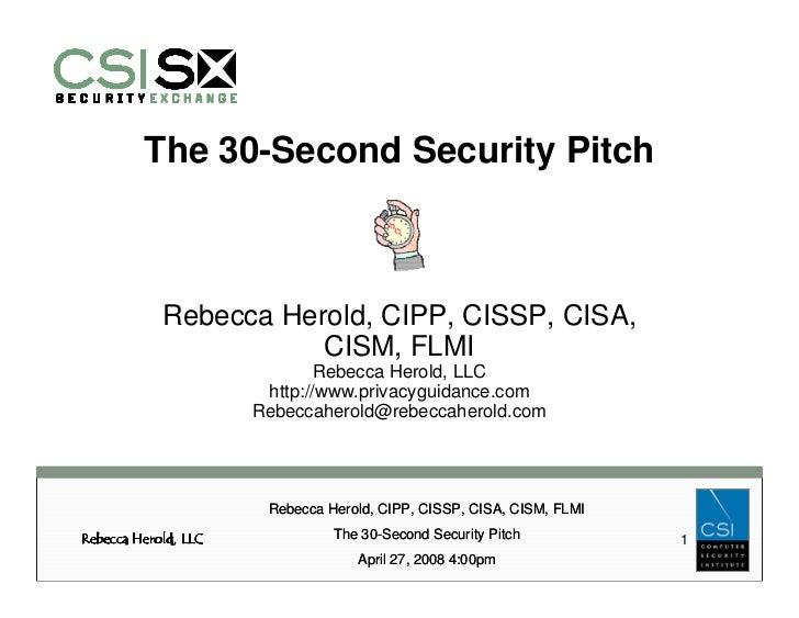 The 30-Second Security Pitch                Rebecca Herold, CIPP, CISSP, CISA,                        CISM, FLMI          ...