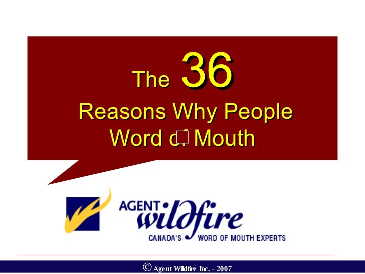 The   36 Reasons Why People Word of Mouth ©  Agent Wildfire Inc. - 2007