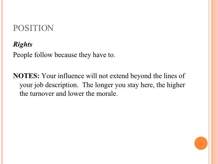 POSITION <ul><li>Rights </li></ul><ul><li>People follow because they have to. </li></ul><ul><li>NOTES:  Your influence wil...