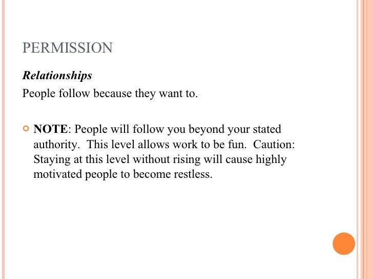 PERMISSION <ul><li>Relationships </li></ul><ul><li>People follow because they want to.  </li></ul><ul><li>NOTE : People wi...