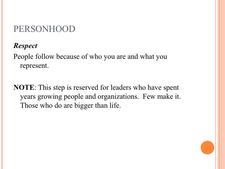 PERSONHOOD <ul><li>Respect </li></ul><ul><li>People follow because of who you are and what you represent.  </li></ul><ul><...