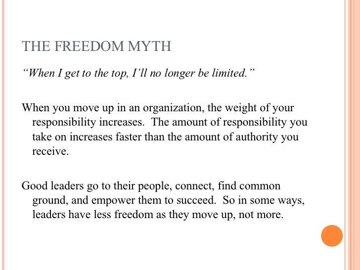 "THE FREEDOM MYTH <ul><li>"" When I get to the top, I'll no longer be limited."" </li></ul><ul><li>When you move up in an org..."
