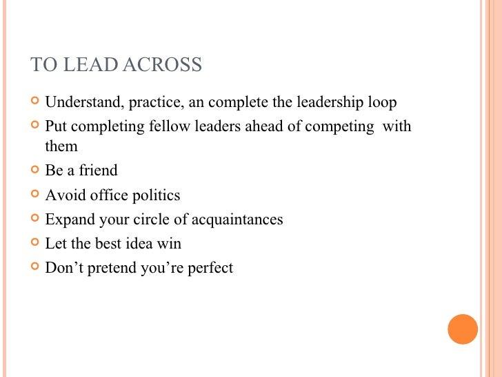 TO LEAD ACROSS <ul><li>Understand, practice, an complete the leadership loop </li></ul><ul><li>Put completing fellow leade...