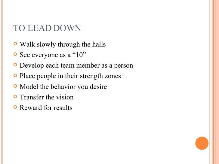 "TO LEAD DOWN <ul><li>Walk slowly through the halls </li></ul><ul><li>See everyone as a ""10"" </li></ul><ul><li>Develop each..."
