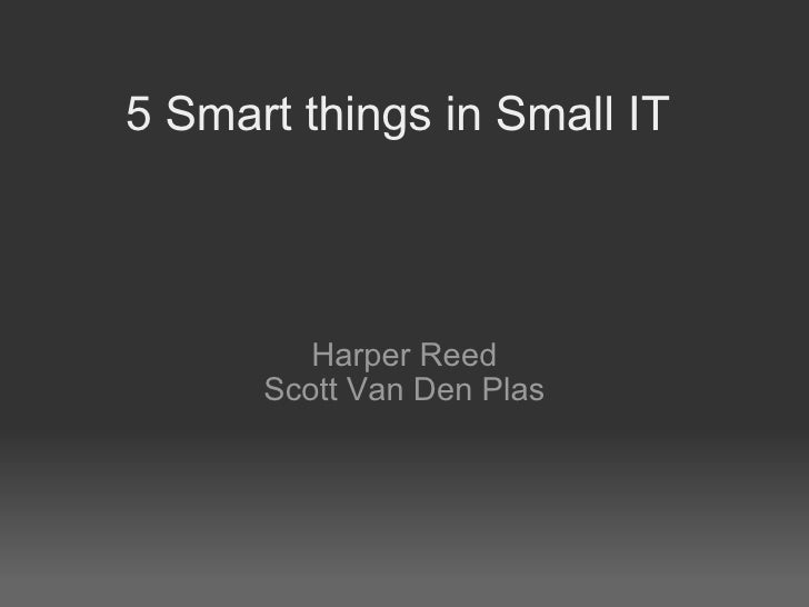 5 Smart things in Small IT Harper Reed Scott Van Den Plas