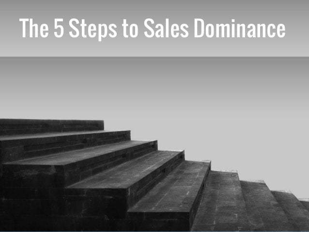 The 5 Steps to Sales Dominance