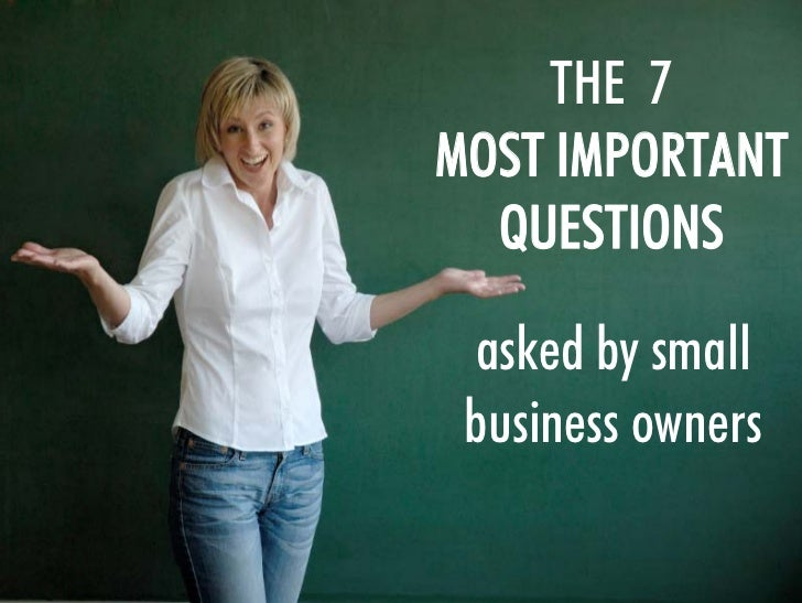 THE 7 MOST IMPORTANT   QUESTIONS   asked by small  business owners