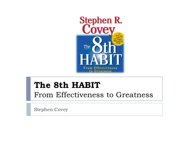 The 8th HABITFrom Effectiveness to GreatnessStephen Covey