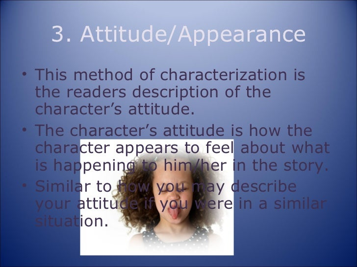 methods of characterization The 8 methods of characterizationppt 0 it is the most common way to describe a character 0 identifies anything physical about the character 0 height 0 weight 0 skin 0 hair 0 eye color 0 l.