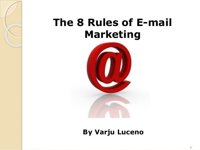 1 1 The 8 Rules of E-mail Marketing By Varju Luceno