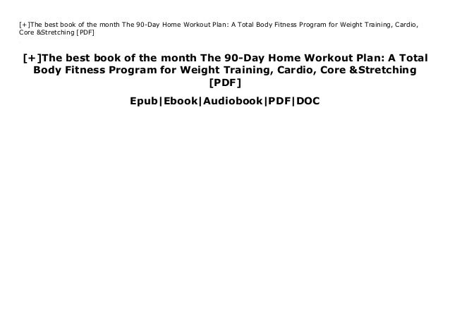[+]The best book of the month The 90-Day Home Workout Plan: A Total Body Fitness Program for Weight Training, Cardio, Core...