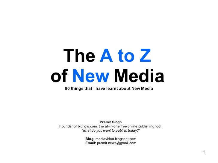 The  A to Z   of  New  Media   80 things that I have learnt about New Media Pramit Singh Founder of bighow.com, the all-in...