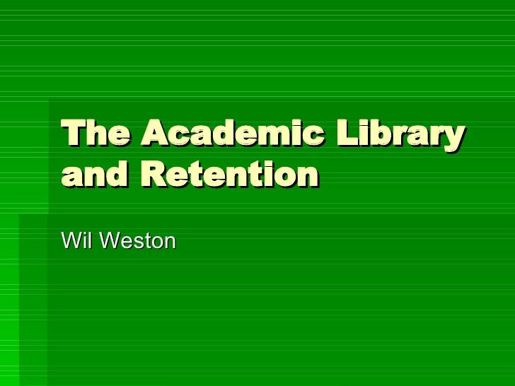 The Academic Library and Retention Wil Weston