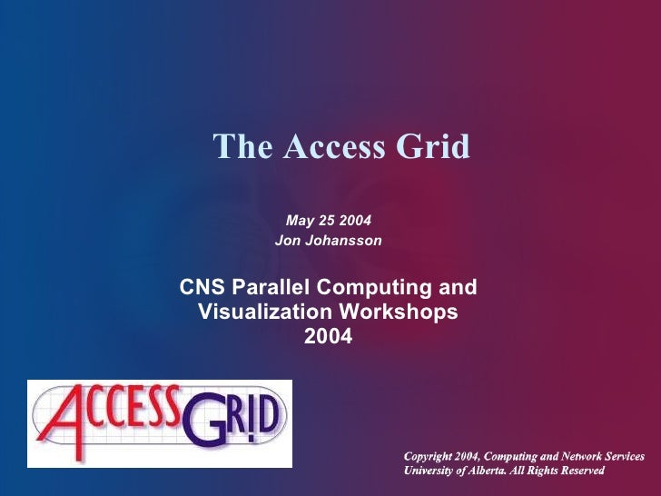 The Access Grid May 25 2004 Jon Johansson CNS  Parallel Computing and Visualization Workshops 2004