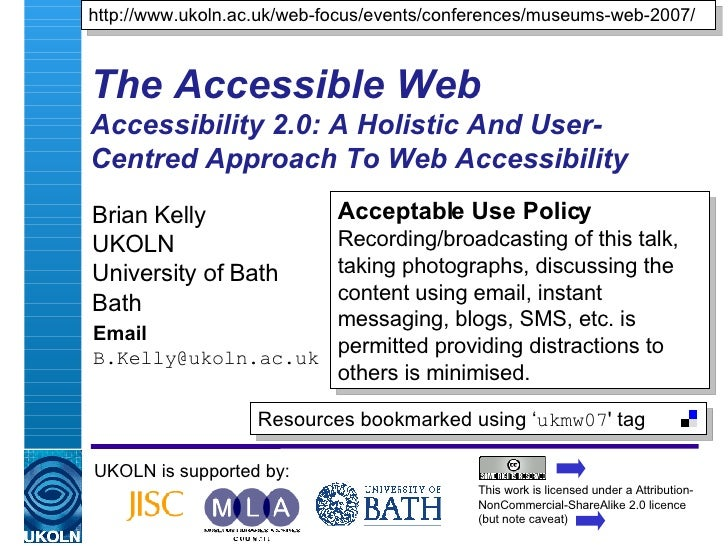 The Accessible Web Accessibility 2.0: A Holistic And User-Centred Approach To Web Accessibility Brian Kelly UKOLN Universi...