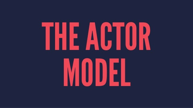 THE ACTOR MODEL