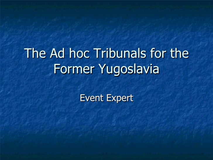 The Ad hoc Tribunals for the Former Yugoslavia Event Expert