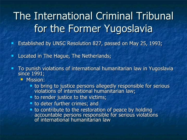 the international tribunal for the former yugoslavia Criminal tribunal for the former yugoslavia 202 (1996) 4 michael p scharf, balkan justice: the story behind the first international war crimes trial since nuremberg 51-73 (1997.