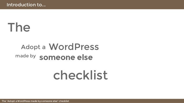 """Introduction to... The """"Adopt a WordPress made by someone else"""" checklist The Adopt a WordPress made by someone else check..."""