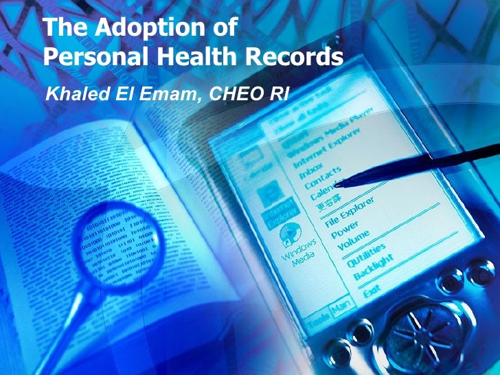 The Adoption of Personal Health Records Khaled El Emam, CHEO RI
