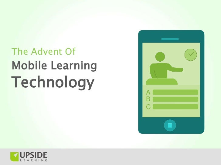 The Advent OfMobile LearningTechnology                  A                  B                  C