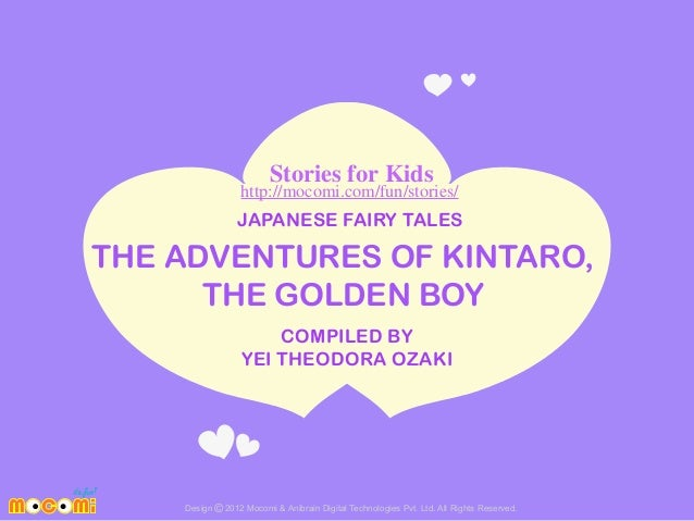Stories for Kids  http://mocomi.com/fun/stories/  JAPANESE FAIRY TALES  THE ADVENTURES OF KINTARO, THE GOLDEN BOY COMPILED...