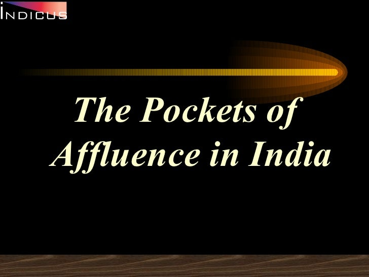 <ul><li>The Pockets of Affluence in India </li></ul>