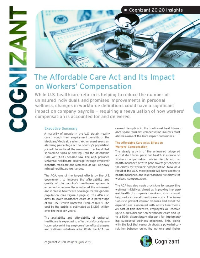 economic impact of affordable care act November 2016 by leonard f herk, phd, senior economist, ncci  impacts of the affordable care act on workers compensation  overview  the patient protection and affordable care act (aca) has dramatically changed the healthcare landscape in the united.