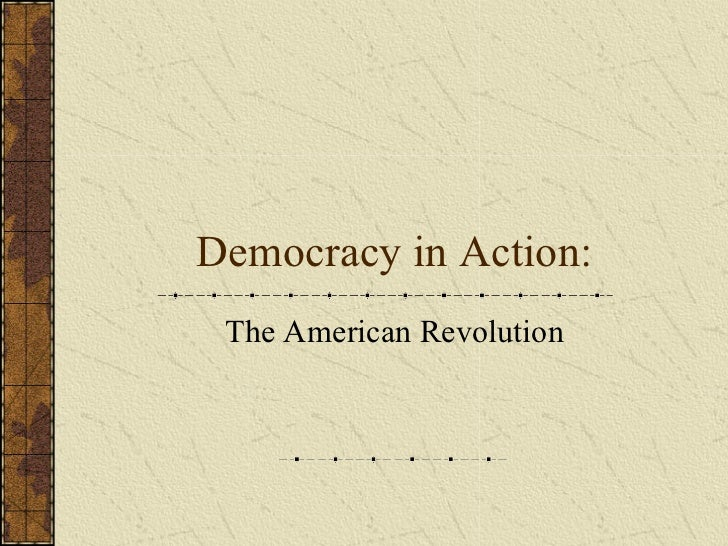 Democracy in Action: The American Revolution