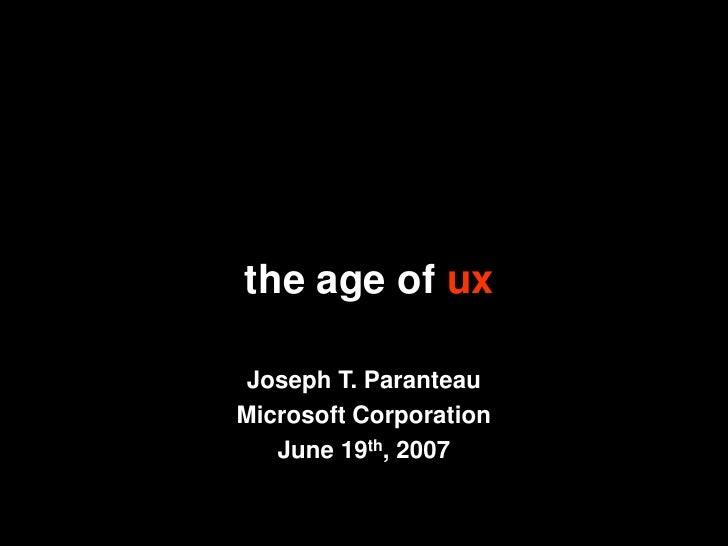 the age of ux   Joseph T. Paranteau Microsoft Corporation    June 19th, 2007