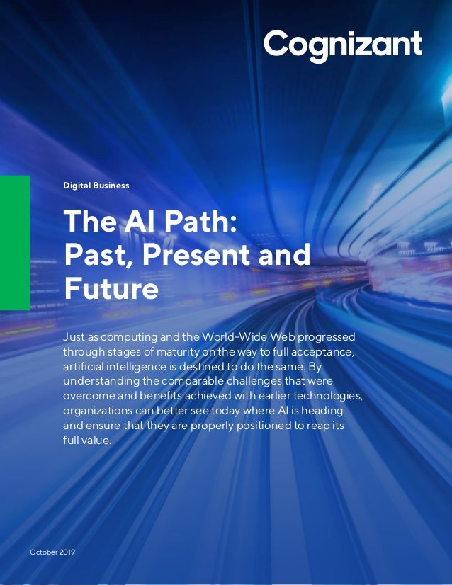Digital Business The AI Path: Past, Present and Future Just as computing and the World-Wide Web progressed through stages ...