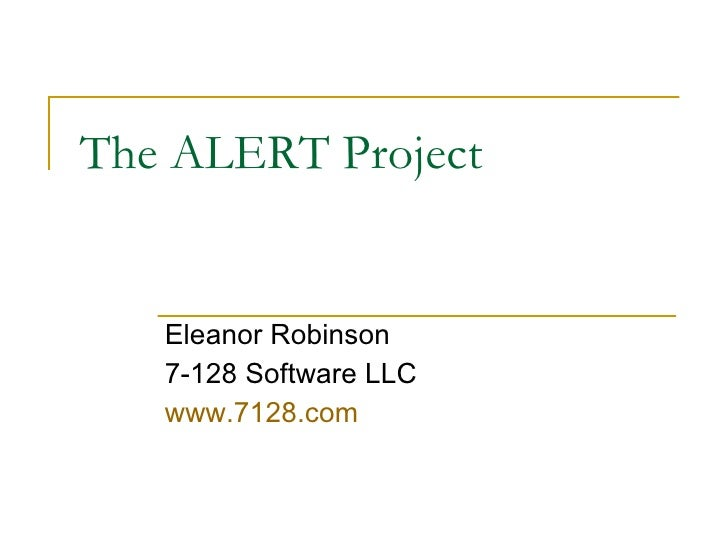 The ALERT Project Eleanor Robinson 7-128 Software LLC www.7128.com