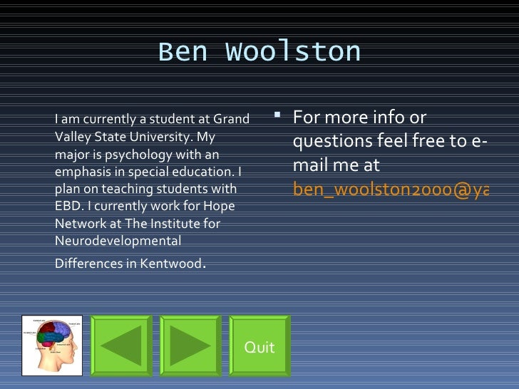 Ben Woolston <ul><li>I am currently a student at Grand Valley State University. My major is psychology with an emphasis in...