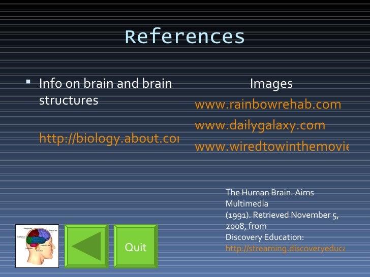 References <ul><li>Info on brain and brain structures </li></ul><ul><li>http://biology.about.com/library/organs/brain/blfr...