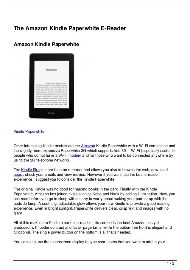 The Amazon Kindle Paperwhite E-ReaderAmazon Kindle PaperwhiteKindle PaperwhiteOther interesting Kindle models are the Amaz...