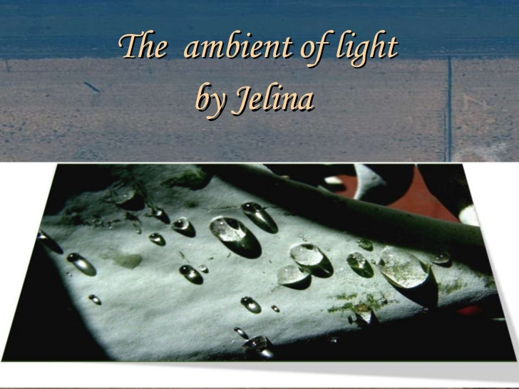 The  ambient of light  by Jelina