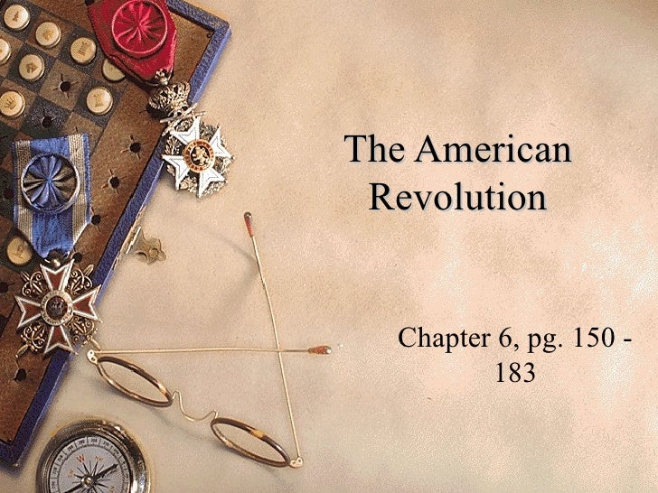 The American Revolution Chapter 6, pg. 150 - 183
