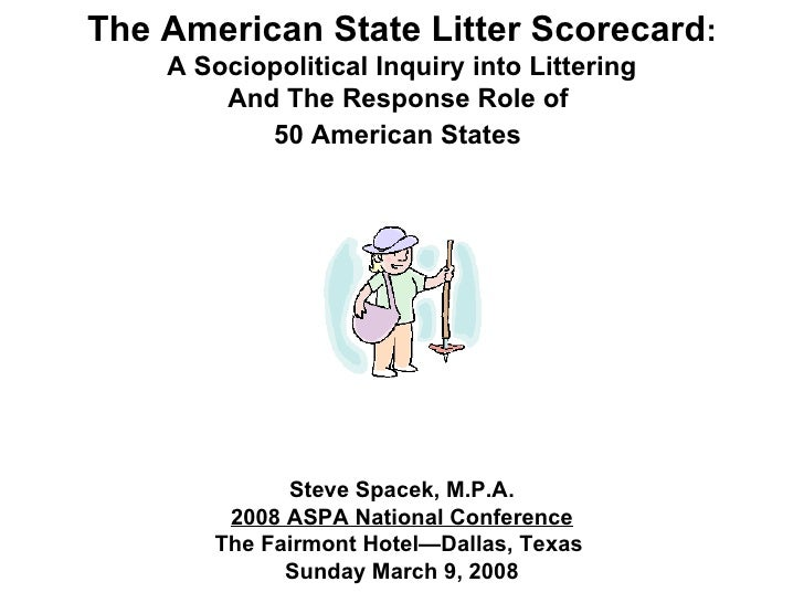 The American State Litter Scorecard : A Sociopolitical Inquiry into Littering And The Response Role of  50 American States...