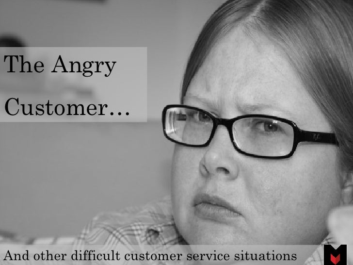 The Angry  Customer… And other difficult customer service situations
