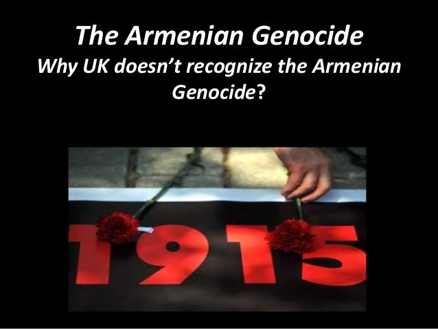 The Armenian Genocide Why UK doesn't recognize the Armenian Genocide?