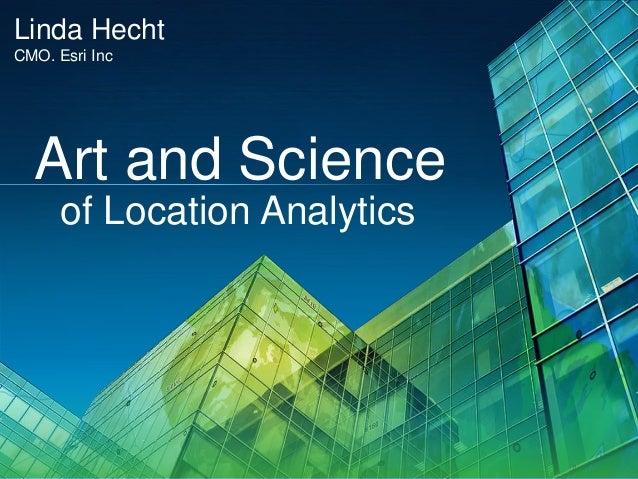 Linda Hecht CMO. Esri Inc  Art and Science of Location Analytics