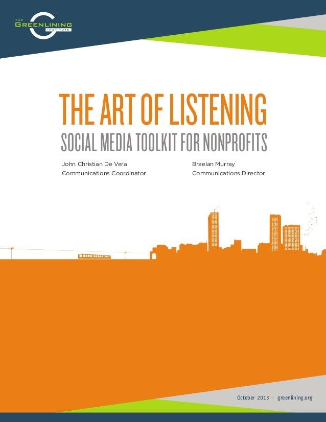 THE ART OF LISTENING SOCIAL MEDIA TOOLKIT FOR NONPROFITS John Christian De Vera  Braelan Murray  Communications Coordinato...