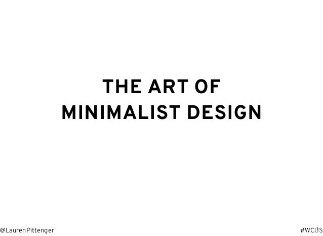 THE ART OF MINIMALIST DESIGN #WCUS@LaurenPittenger 1