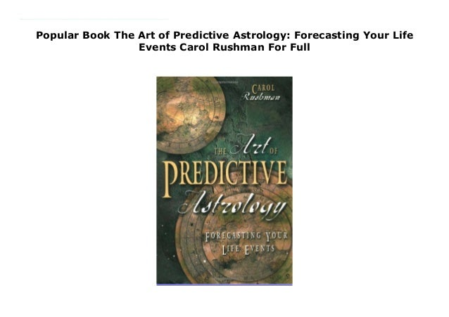 Ebook The Art Of Predictive Astrology Forcasting Your Life Events By Carol Rushman